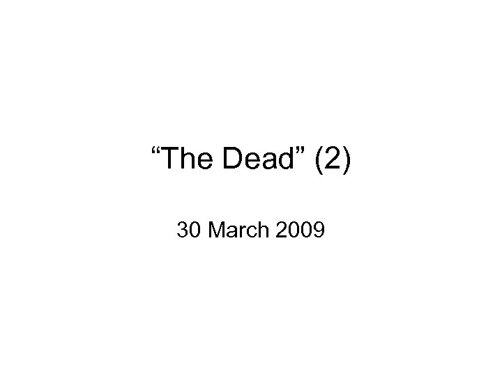 """""""The Dead"""" (2) 30 March 2009"""