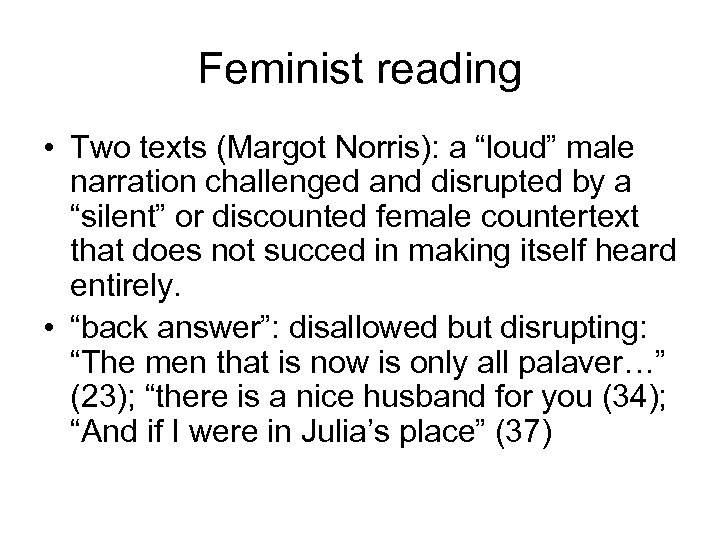 """Feminist reading • Two texts (Margot Norris): a """"loud"""" male narration challenged and disrupted"""