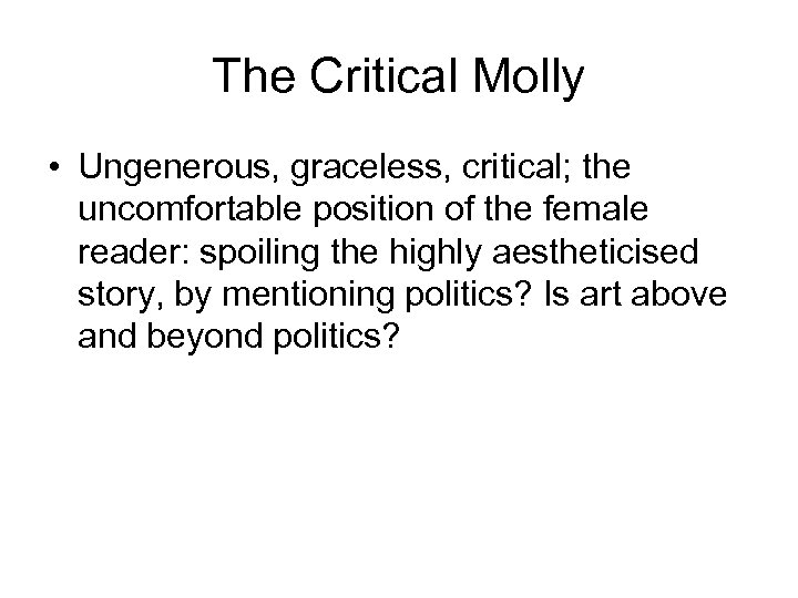 The Critical Molly • Ungenerous, graceless, critical; the uncomfortable position of the female reader: