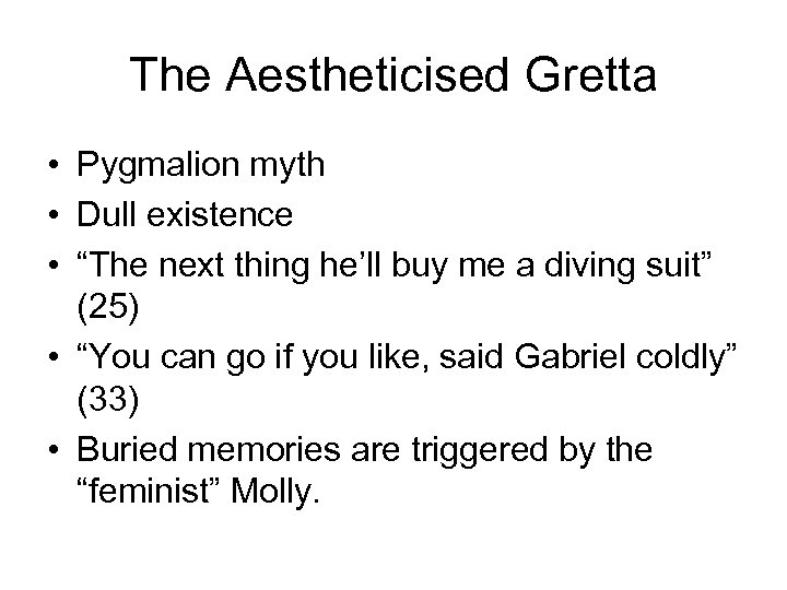 """The Aestheticised Gretta • Pygmalion myth • Dull existence • """"The next thing he'll"""