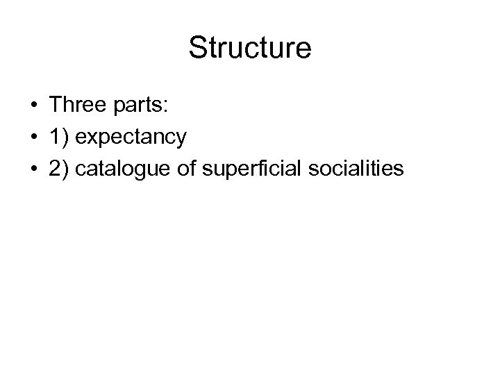 Structure • Three parts: • 1) expectancy • 2) catalogue of superficial socialities