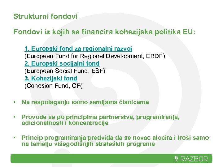 Strukturni fondovi Fondovi iz kojih se financira kohezijska politika EU: 1. Europski fond za