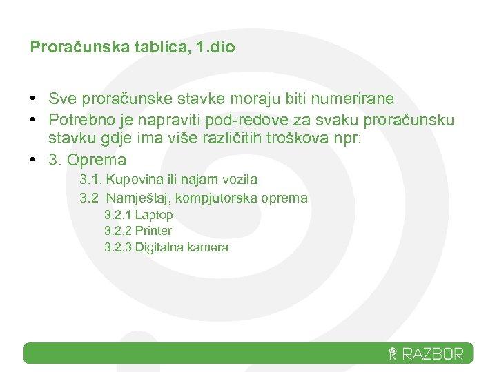 Proračunska tablica, 1. dio • Sve proračunske stavke moraju biti numerirane • Potrebno je