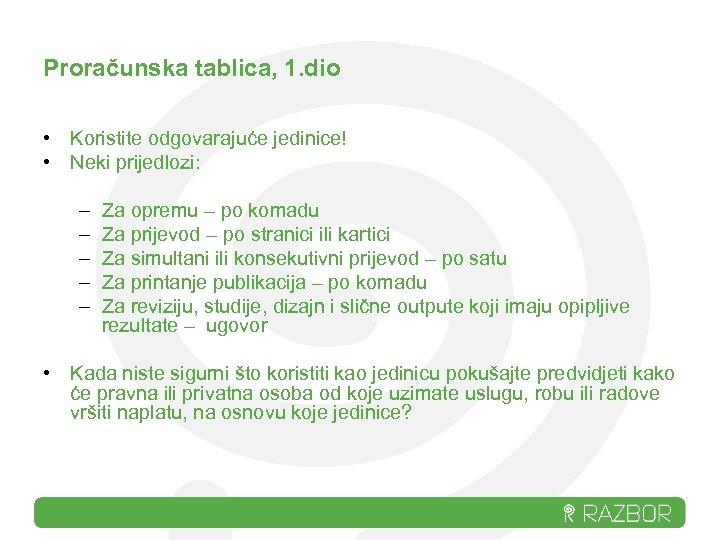Proračunska tablica, 1. dio • Koristite odgovarajuće jedinice! • Neki prijedlozi: – – –