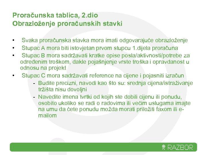 Proračunska tablica, 2. dio Obrazloženje proračunskih stavki • Svaka proračunska stavka mora imati odgovarajuće