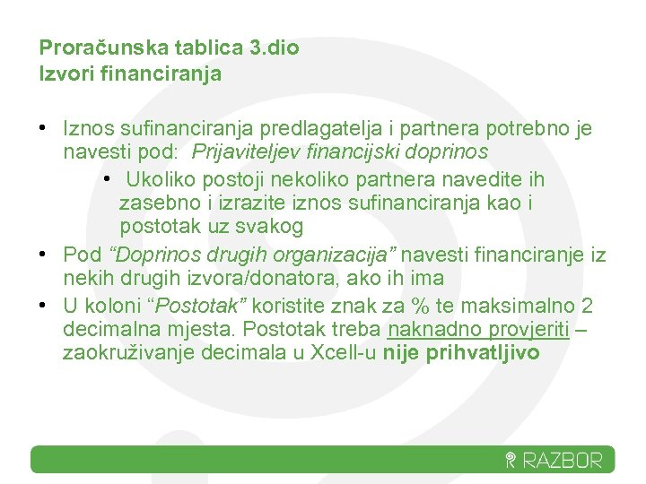 Proračunska tablica 3. dio Izvori financiranja • Iznos sufinanciranja predlagatelja i partnera potrebno je