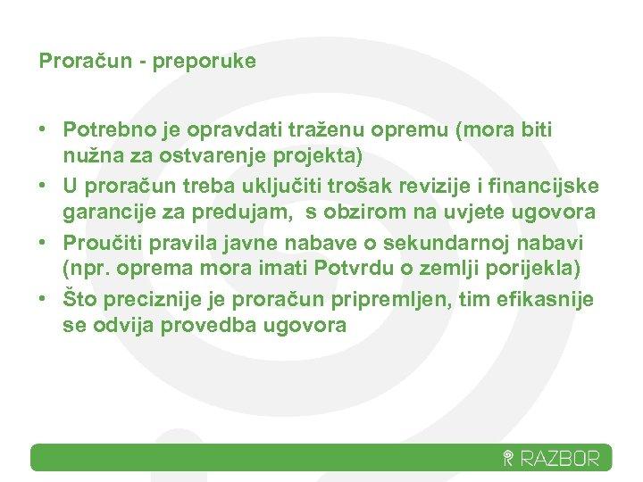 Proračun - preporuke • Potrebno je opravdati traženu opremu (mora biti nužna za ostvarenje