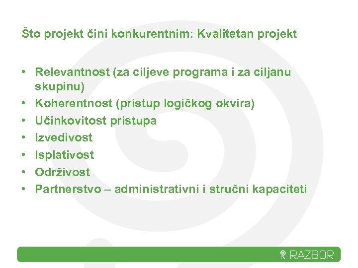 Što projekt čini konkurentnim: Kvalitetan projekt • Relevantnost (za ciljeve programa i za ciljanu