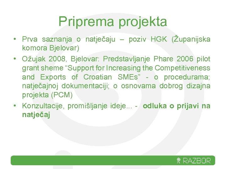 Priprema projekta • Prva saznanja o natječaju – poziv HGK (Županijska komora Bjelovar) •