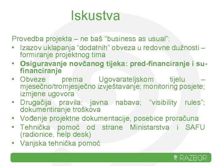 """Iskustva Provedba projekta – ne baš """"business as usual"""": • Izazov uklapanja """"dodatnih"""" obveza"""