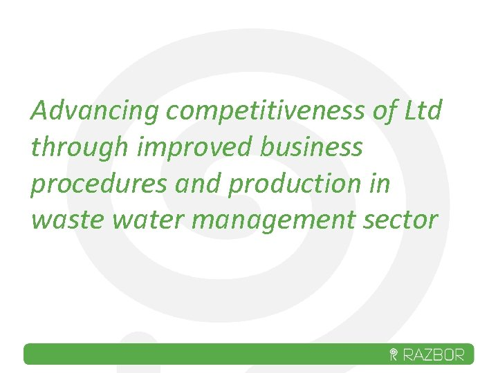 Advancing competitiveness of Ltd through improved business procedures and production in waste water management