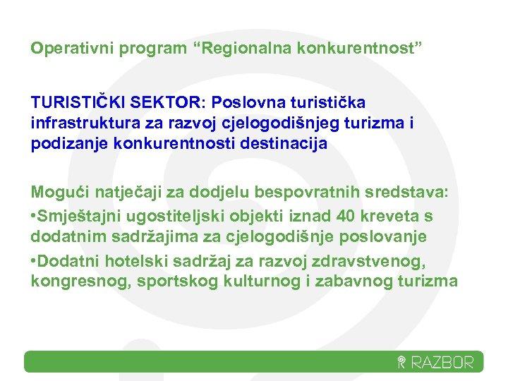"""Operativni program """"Regionalna konkurentnost"""" TURISTIČKI SEKTOR: Poslovna turistička infrastruktura za razvoj cjelogodišnjeg turizma i"""