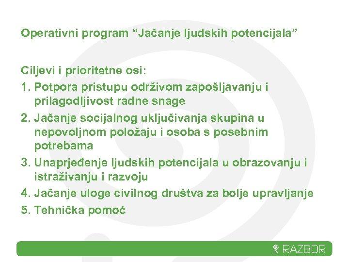"""Operativni program """"Jačanje ljudskih potencijala"""" Ciljevi i prioritetne osi: 1. Potpora pristupu održivom zapošljavanju"""