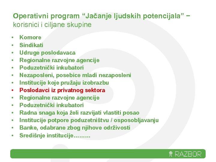 """Operativni program """"Jačanje ljudskih potencijala"""" – korisnici i ciljane skupine • • • •"""