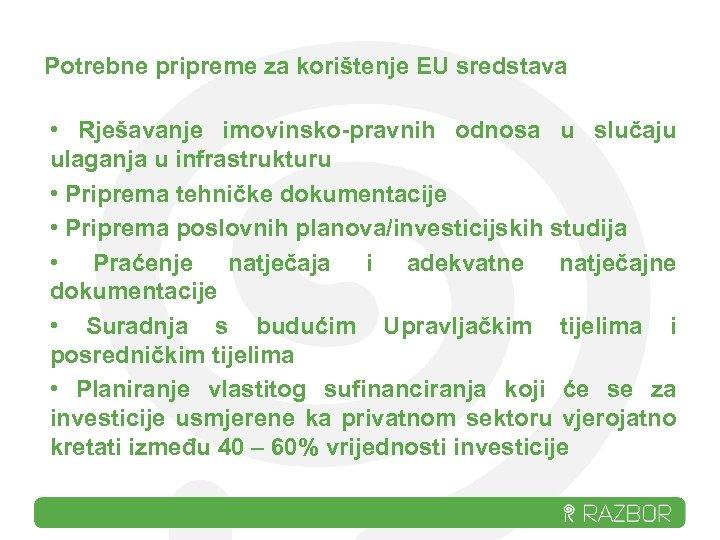 Potrebne pripreme za korištenje EU sredstava • Rješavanje imovinsko-pravnih odnosa u slučaju ulaganja u