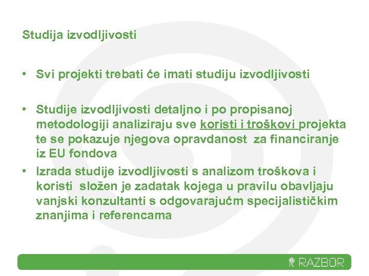 Studija izvodljivosti • Svi projekti trebati će imati studiju izvodljivosti • Studije izvodljivosti detaljno