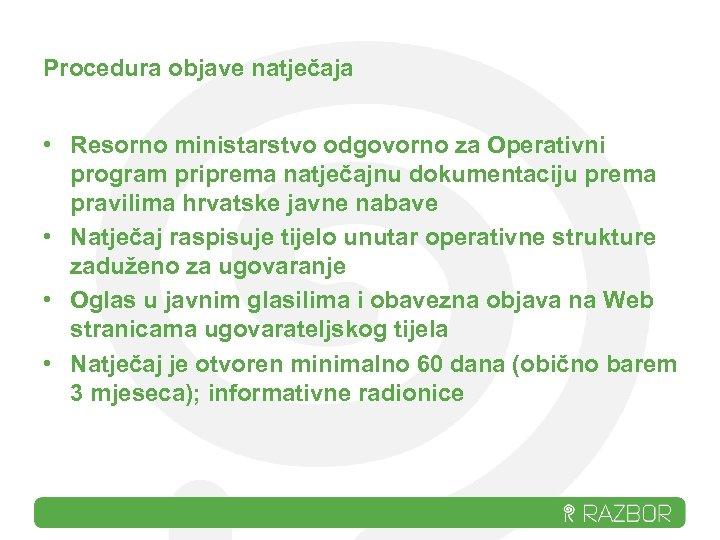 Procedura objave natječaja • Resorno ministarstvo odgovorno za Operativni program priprema natječajnu dokumentaciju prema