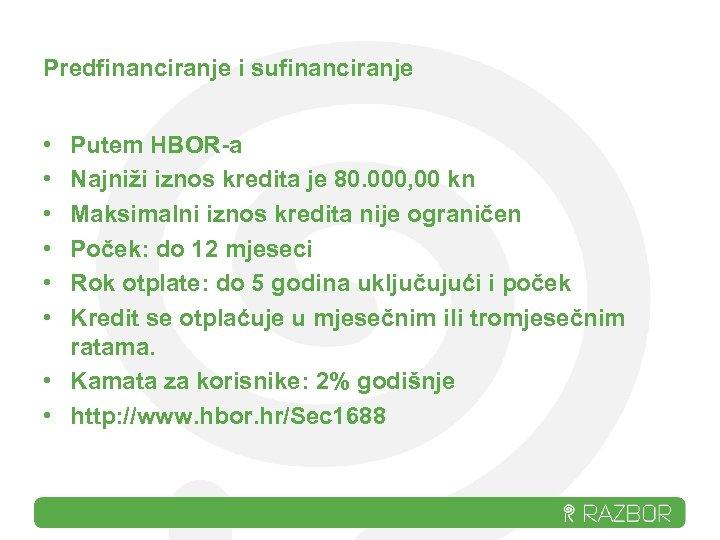 Predfinanciranje i sufinanciranje • • • Putem HBOR-a Najniži iznos kredita je 80. 000,