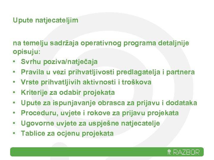 Upute natjecateljim na temelju sadržaja operativnog programa detaljnije opisuju: • Svrhu poziva/natječaja • Pravila