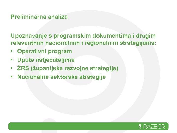 Preliminarna analiza Upoznavanje s programskim dokumentima i drugim relevantnim nacionalnim i regionalnim strategijama: •