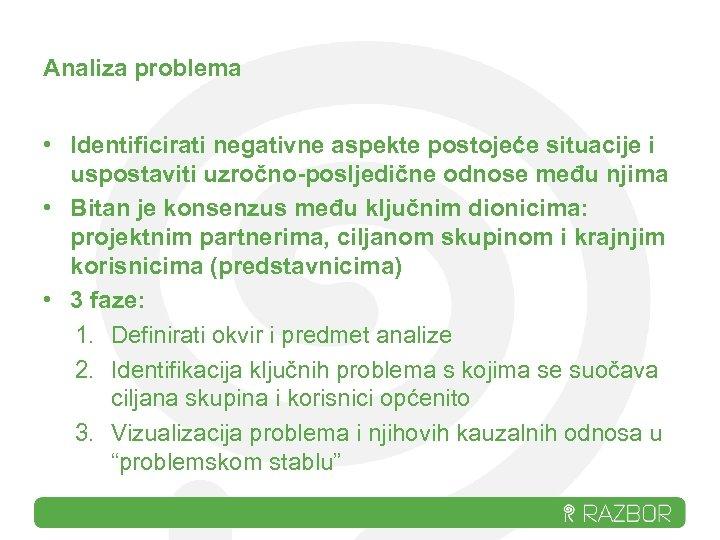 Analiza problema • Identificirati negativne aspekte postojeće situacije i uspostaviti uzročno-posljedične odnose među njima