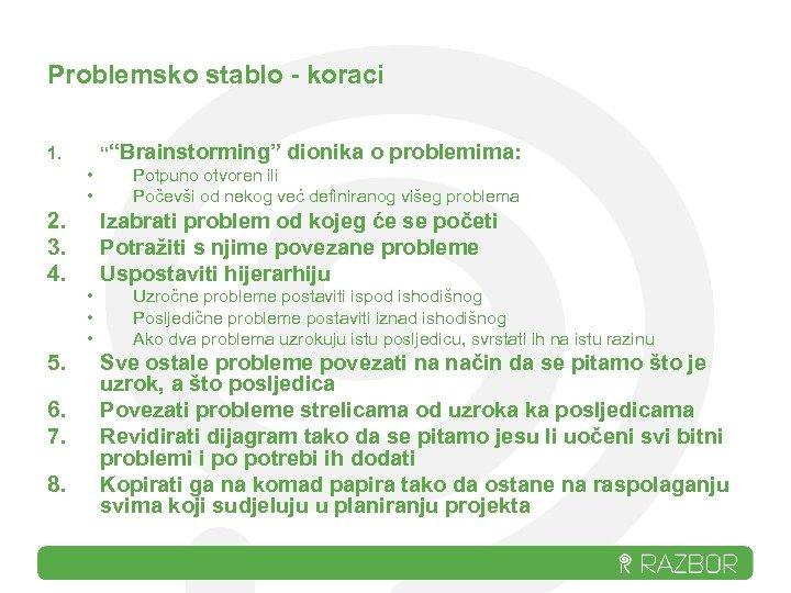 """Problemsko stablo - koraci 1. """"""""Brainstorming"""" dionika o problemima: • Potpuno otvoren ili •"""