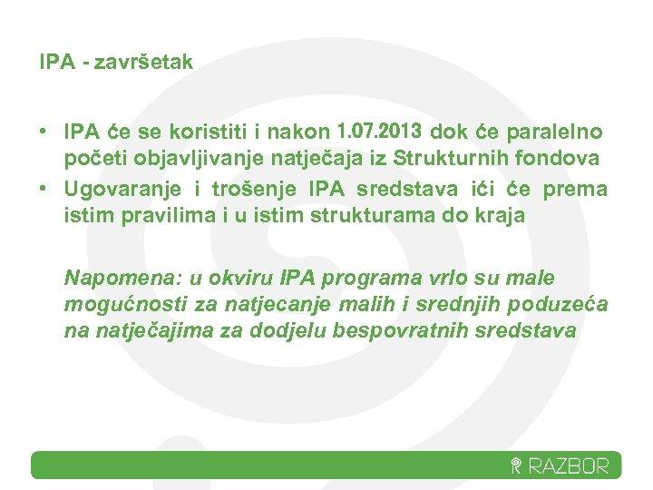 IPA - završetak • IPA će se koristiti i nakon 1. 07. 2013 dok