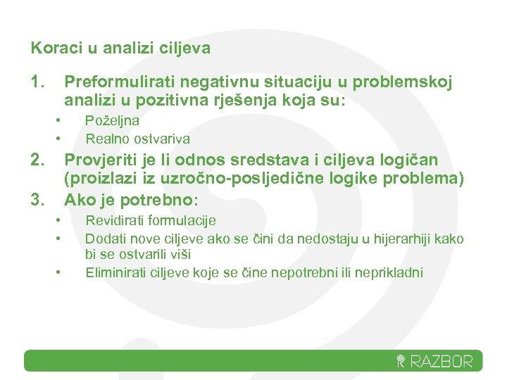Koraci u analizi ciljeva 1. Preformulirati negativnu situaciju u problemskoj analizi u pozitivna rješenja