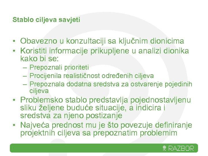 Stablo ciljeva savjeti • Obavezno u konzultaciji sa ključnim dionicima • Koristiti informacije prikupljene