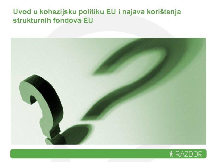 Uvod u kohezijsku politiku EU i najava korištenja strukturnih fondova EU