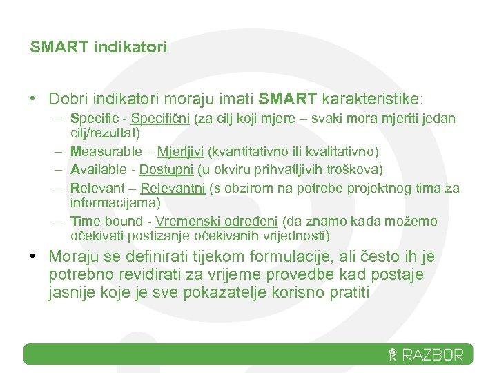 SMART indikatori • Dobri indikatori moraju imati SMART karakteristike: – Specific - Specifični (za