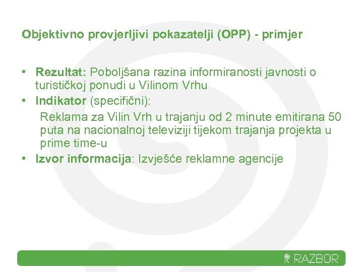 Objektivno provjerljivi pokazatelji (OPP) - primjer • Rezultat: Poboljšana razina informiranosti javnosti o turističkoj