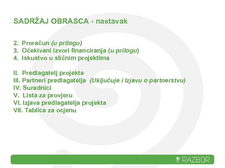 SADRŽAJ OBRASCA - nastavak 2. Proračun (u prilogu) 3. Očekivani izvori financiranja (u prilogu)