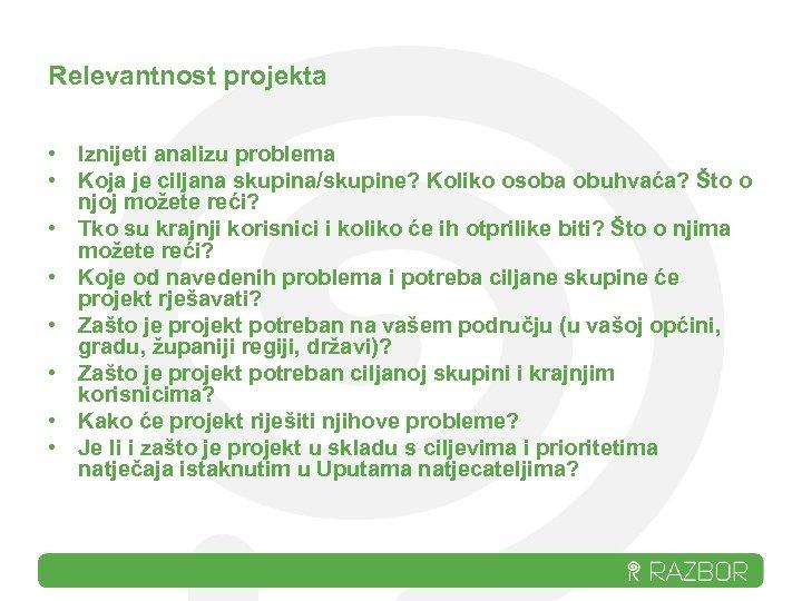 Relevantnost projekta • Iznijeti analizu problema • Koja je ciljana skupina/skupine? Koliko osoba obuhvaća?