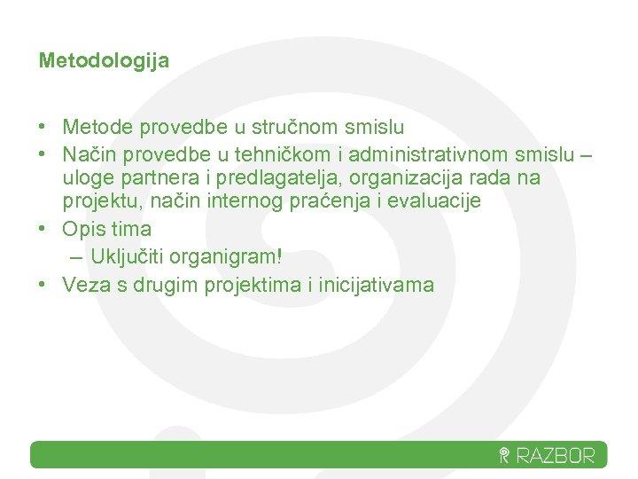 Metodologija • Metode provedbe u stručnom smislu • Način provedbe u tehničkom i administrativnom
