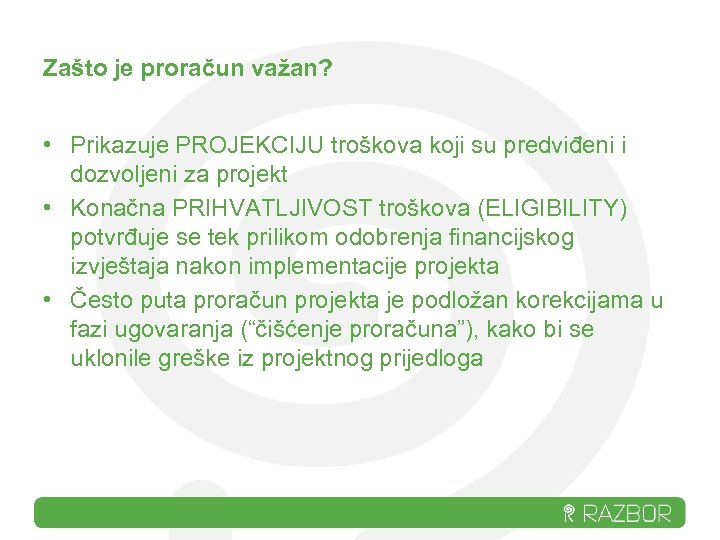 Zašto je proračun važan? • Prikazuje PROJEKCIJU troškova koji su predviđeni i dozvoljeni za