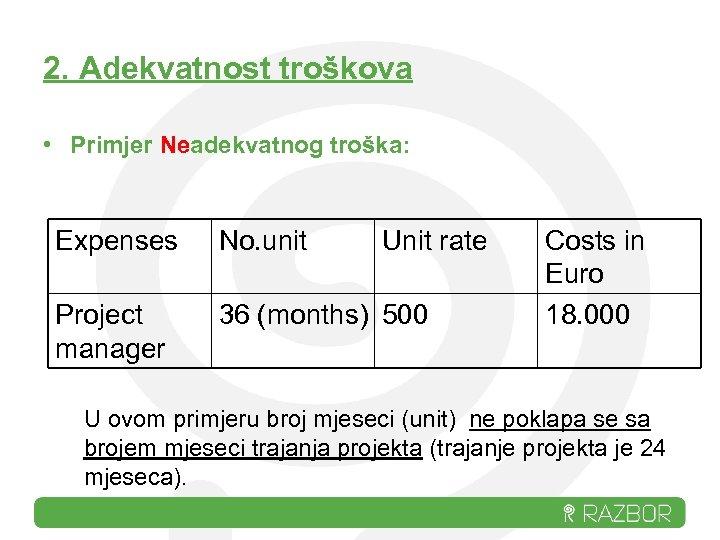 2. Adekvatnost troškova • Primjer Neadekvatnog troška: Expenses No. unit Unit rate Project manager