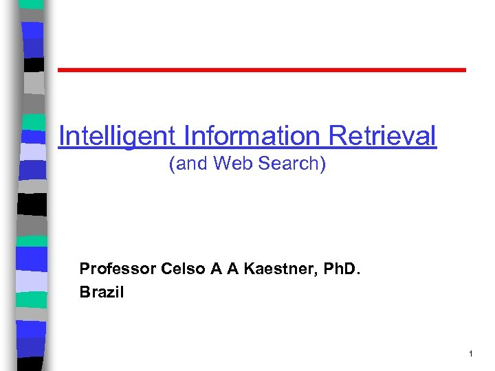 Intelligent Information Retrieval (and Web Search) Professor Celso A A Kaestner, Ph. D. Brazil