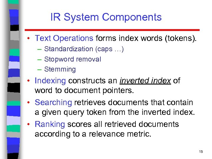 IR System Components • Text Operations forms index words (tokens). – Standardization (caps …)