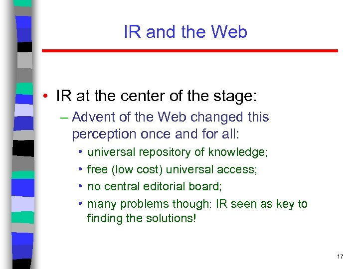 IR and the Web • IR at the center of the stage: – Advent