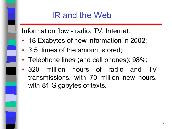IR and the Web Information flow - radio, TV, Internet: • 18 Exabytes of