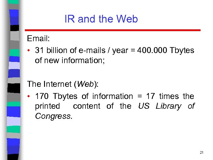 IR and the Web Email: • 31 billion of e-mails / year = 400.