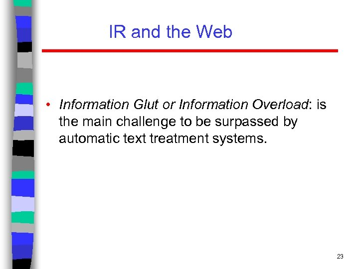 IR and the Web • Information Glut or Information Overload: is the main challenge