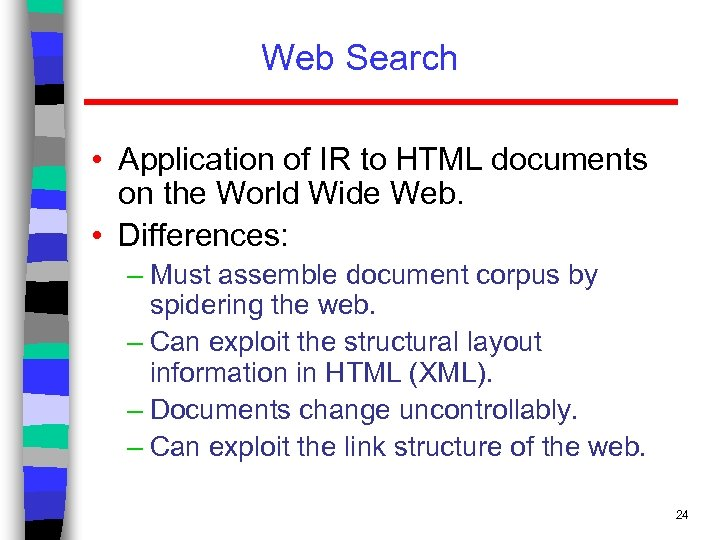 Web Search • Application of IR to HTML documents on the World Wide Web.