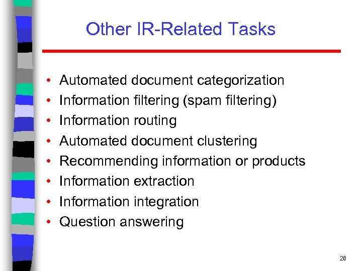 Other IR-Related Tasks • • Automated document categorization Information filtering (spam filtering) Information routing