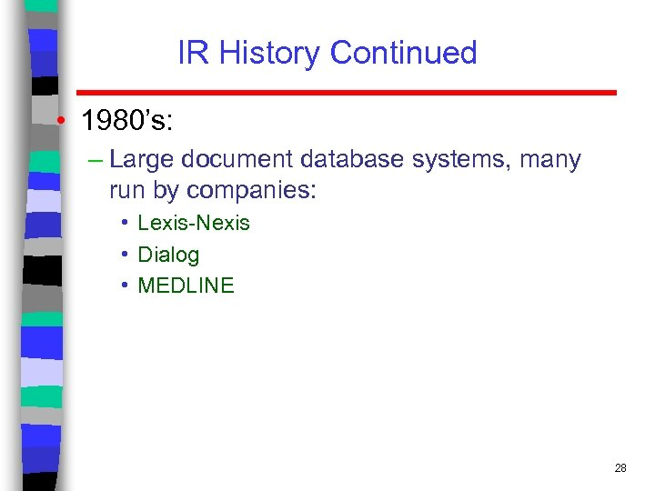 IR History Continued • 1980's: – Large document database systems, many run by companies: