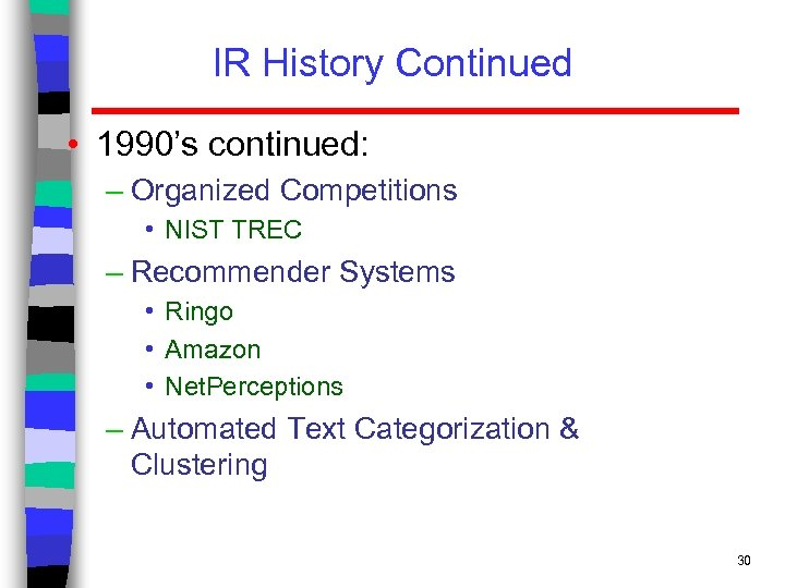 IR History Continued • 1990's continued: – Organized Competitions • NIST TREC – Recommender