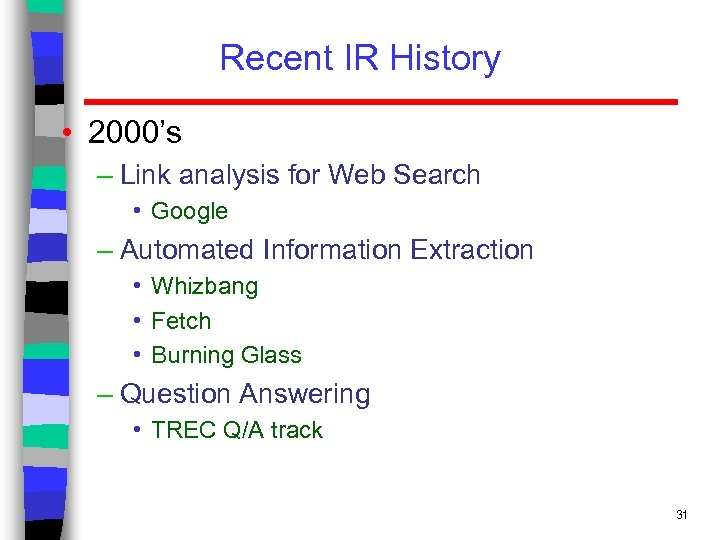 Recent IR History • 2000's – Link analysis for Web Search • Google –