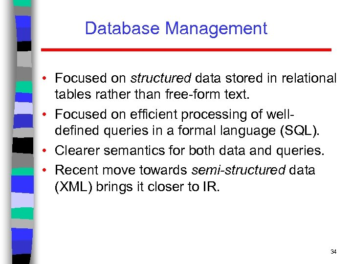 Database Management • Focused on structured data stored in relational tables rather than free-form