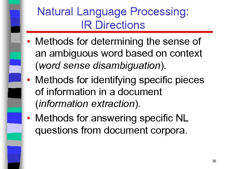Natural Language Processing: IR Directions • Methods for determining the sense of an ambiguous